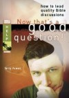 Terry Powell - Now That's a Good Question: How to Lead Quality Bible Discussions