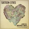 Product Image: Sixteen Cities - Love Is Making A Way
