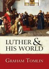 Graham Tomlin - Luther And His World