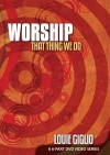 Product Image: Louie Giglio - Worship: That Thing We Do