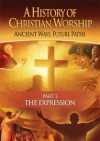 A History Of Christian Worship - 5. The Expression