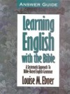 Louise M. Ebner - Learning English With the Bible: A Systematic Approach to Bible-Based English Grammar : Answer Guide