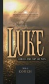 Mal Couch, Ed Hindson (Editor) - The Gospel of Luke: Christ, The Son Of Man