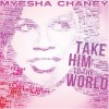 Product Image: Myesha Chaney - Take Him To The World