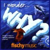 Product Image: Fischy Music - I Wonder...Why?: Songs To Help Us Wonder, Question And Feel