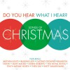 Various - Do You Hear What I Hear: Songs Of Christmas