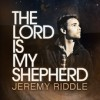 Product Image: Jeremy Riddle - The Lord Is My Shepherd