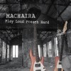 Product Image: Machaira - Play Loud Preach Hard