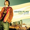 Product Image: Shaun Groves - White Flag