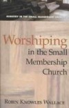 Robin Knowles Wallace - Worshiping in the Small Membership Church