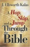 J Ellsworth Kalas - A hop, skip, and a jump through the Bible