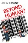 John Bryant - Beyond Human?
