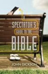 John Dickson - A Spectator's Guide To The Bible