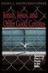 Daniel Smith-Christopher - Jonah, Jesus and Other Good Coyotes