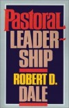 Robert D Dale - Pastoral leadership