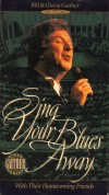 Product Image: Bill & Gloria Gaither & Their Homecoming Friends - Sing Your Blues Away