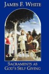 James F White - Sacraments as God's self giving