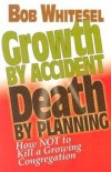 Bob Whitesel - Growth by accident, death by planning