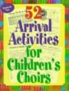Ginger G Wyrick - 52 Arrival Activities for Children's Choir