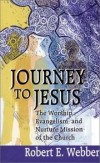 Robert E Webber - Journey to Jesus: The Worship, Evangelism and Nurture Mission of the Church
