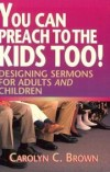 Carolyn C Brown - You can preach to the kids, too!