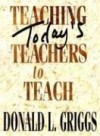 Donald L Griggs - Teaching today's teachers to teach