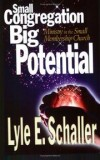 Lyle E Schaller - Small Congregation, Big Potential: Ministry in the Small Membership Church