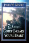 James W Moore - When Grief Breaks Your Heart