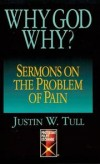 Justin W Tull - Why, God, Why?: Sermons on the Problem of Pain