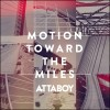 Product Image: Attaboy - Motion Towards The Miles
