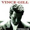 Product Image: Vince Gill - I Still Believe In You