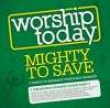 Product Image: Various - Worship Today: Mighty To Save