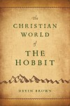 Devin Brown - The Christian World Of The Hobbit