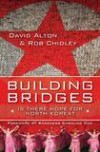 David Alton & Rob Chidley - Building Bridges: Is There Hope For North Korea?
