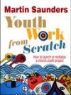 Martin Saunders - Youth Work From Scratch