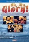 Product Image: Bill & Gloria Gaither and Their Homecoming Friends - Oh, My, Glory!