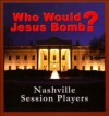 Product Image: Nashville Session Players - Who Would Jesus Bomb?