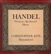 Product Image: Christopher Kite - Handel Virtuoso Keyboard Music