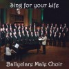 Product Image: Ballyclare Male Choir - Sing For Your Life