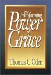 Thomas C Oden - The transforming power of grace