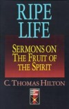 C Thomas Hilton - Ripe Life