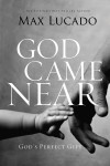 Max Lucado - God Came Near