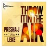 Product Image: Presha J - Throw It In The Air (ftg Leke)