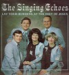 Product Image: Singing Echoes - Lay Your Burdens At The Feet Of Jesus