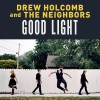Product Image: Drew Holcomb & The Neighbors - Good Light