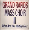 Product Image: Grand Rapids Mass Choir - Grand Rapids Mass Choir III: What Are You Waiting For?