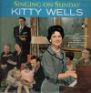 Product Image: Kitty Wells - Singing On Sunday