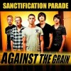 Product Image: Sanctification Parade - Against The Grain