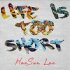 Product Image: Heesun Lee - Life Is Too Short