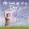 Product Image: Mosaic - As Long As It Is Day